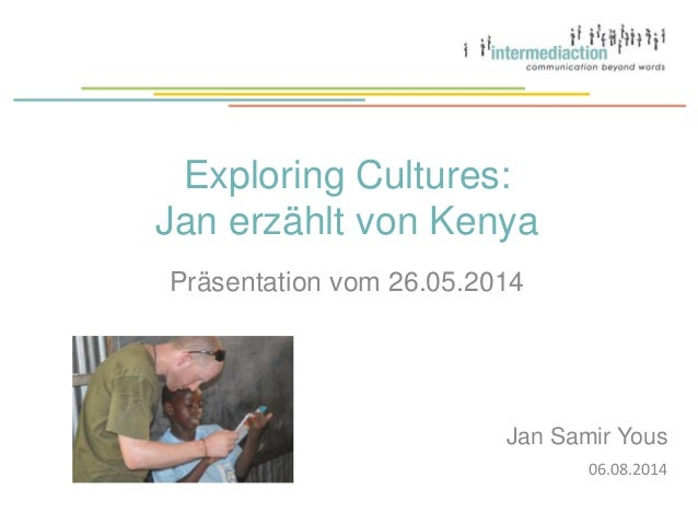 Exploring Cultures: Jan erzählt von Kenya Präsentation vom 26.05.2014 06.08.2014 Jan Samir Yous