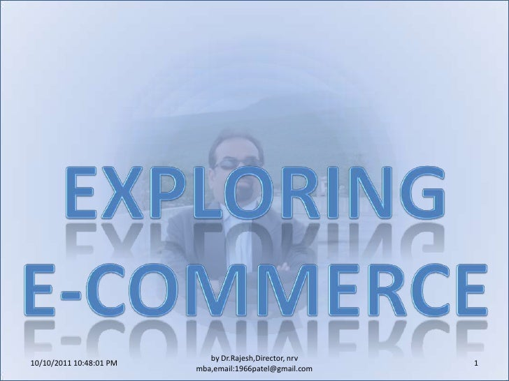 10/11/2011 9:25:19 AM<br />1<br />by Dr.Rajesh,Director, nrv mba,email:1966patel@gmail.com<br />Exploring <br />E-Commerce...