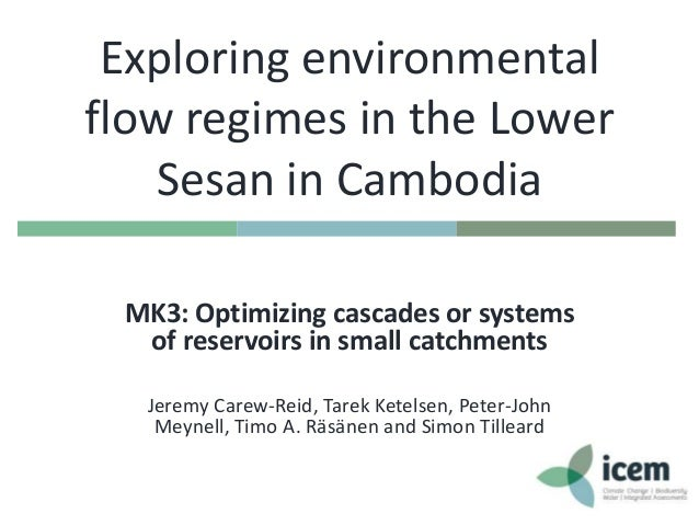 Exploring environmental flow regimes in the Lower Sesan in Cambodia MK3: Optimizing cascades or systems of reservoirs in s...