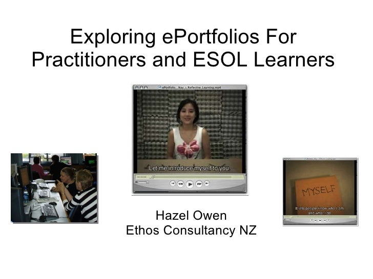 Exploring ePortfolios For Practitioners and ESOL Learners Hazel Owen Ethos Consultancy NZ
