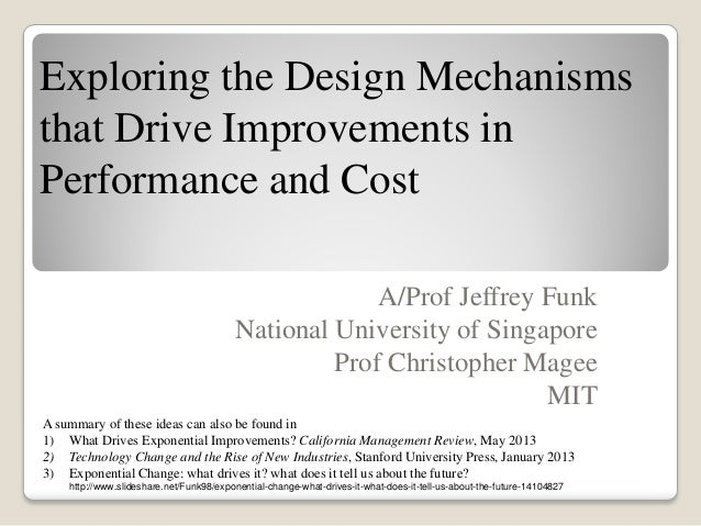 Exploring the Design Mechanisms that Drive Improvements in Performance and Cost A/Prof Jeffrey Funk National University of...