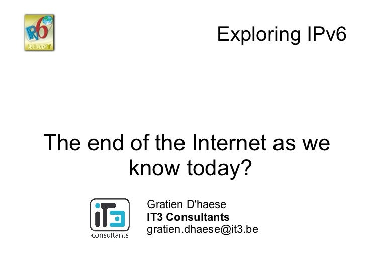 Exploring IPv6The end of the Internet as we        know today?          Gratien Dhaese          IT3 Consultants          g...