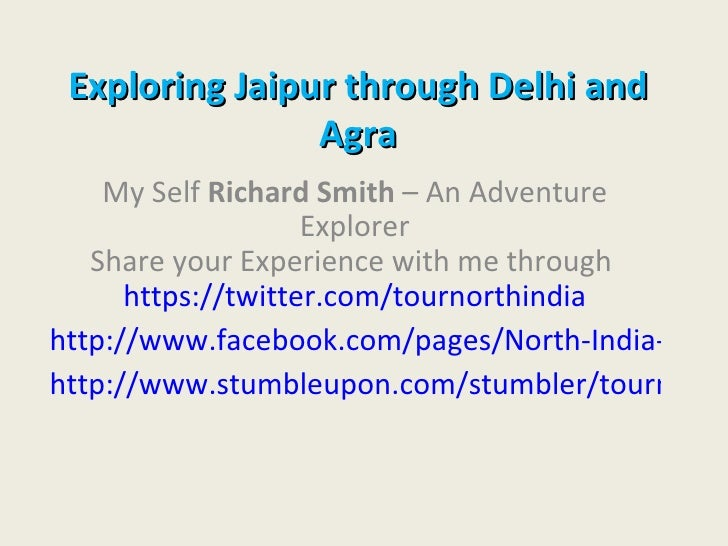 Exploring Jaipur through Delhi and                Agra    My Self Richard Smith – An Adventure                    Explorer...
