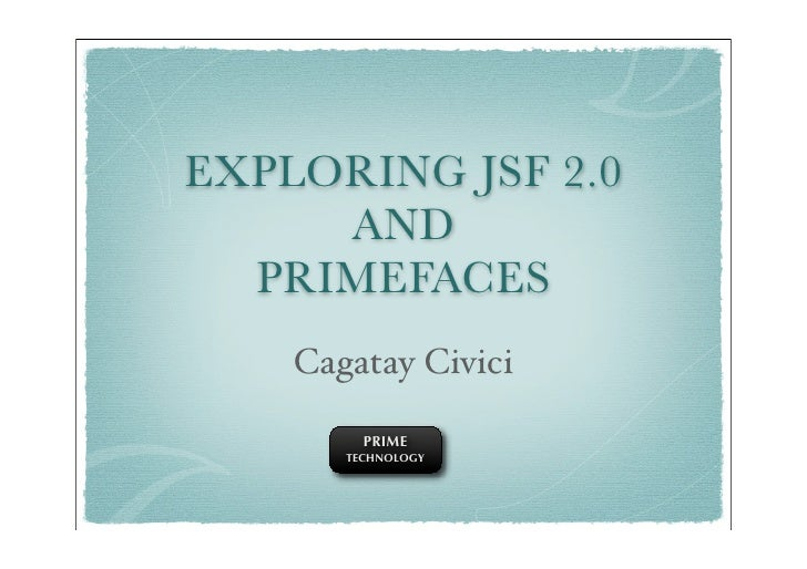 EXPLORING JSF 2.0      AND   PRIMEFACES     Cagatay Civici           PRIME        TECHNOLOGY