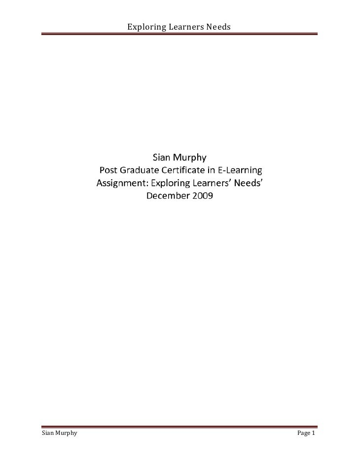 <br />Sian Murphy Post Graduate Certificate in E-LearningAssignment: Exploring Learners' Needs'December 2009<br />Conten...