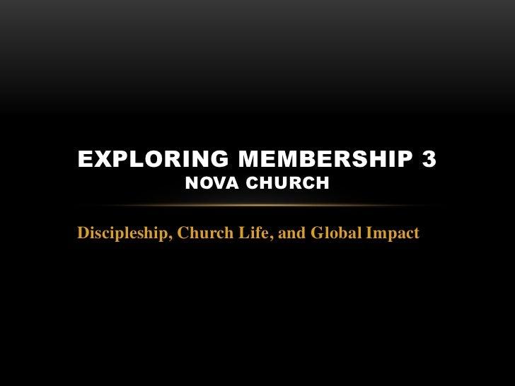 EXPLORING MEMBERSHIP 3             NOVA CHURCHDiscipleship, Church Life, and Global Impact