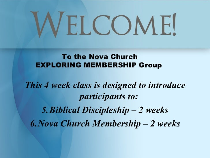 To the Nova Church  EXPLORING MEMBERSHIP GroupThis 4 week class is designed to introduce              participants to:    ...