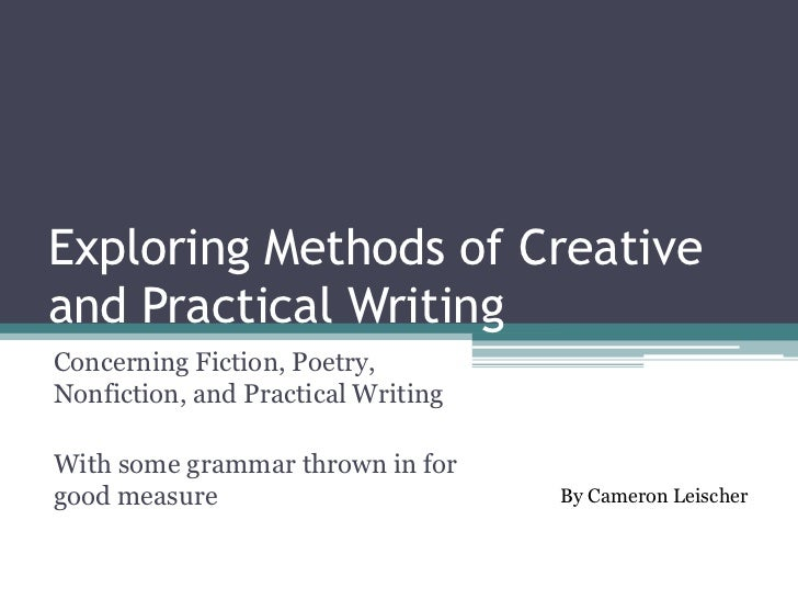 Exploring Methods of Creative and Practical Writing<br />Concerning Fiction, Poetry,  Nonfiction, and Practical Writing<br...