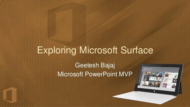 Exploring Microsoft Surface          Geetesh Bajaj    Microsoft PowerPoint MVP