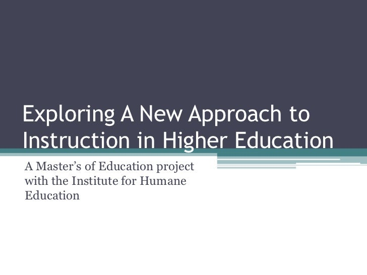 Exploring A New Approach to Instruction in Higher Education<br />A Master's of Education project with the Institute for Hu...