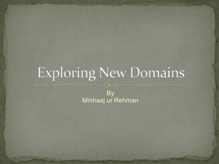 Exploring New Domains