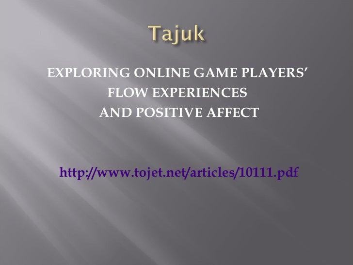 <ul><li>EXPLORING ONLINE GAME PLAYERS'  </li></ul><ul><li>FLOW EXPERIENCES  </li></ul><ul><li>AND POSITIVE AFFECT </li></u...