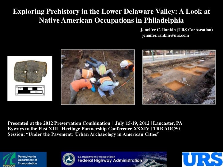 Exploring Prehistory in the Lower Delaware Valley: A Look at          Native American Occupations in Philadelphia         ...