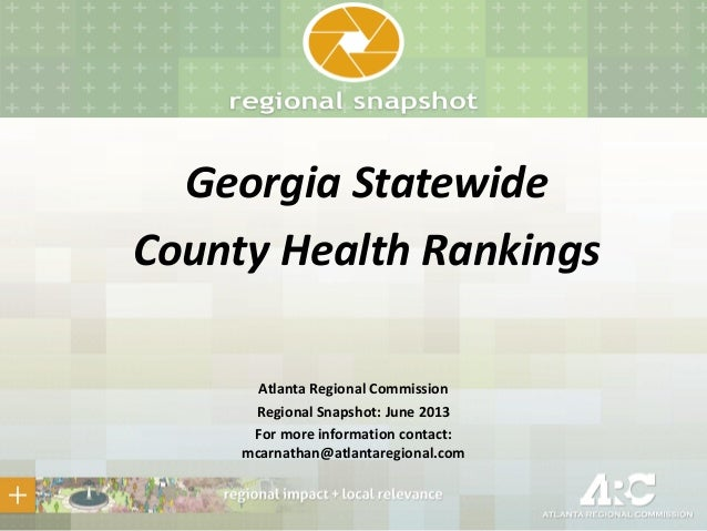 Georgia StatewideCounty Health RankingsAtlanta Regional CommissionRegional Snapshot: June 2013For more information contact...
