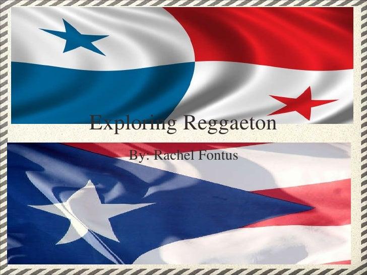 Exploring Reggaeton By: Rachel Fontus