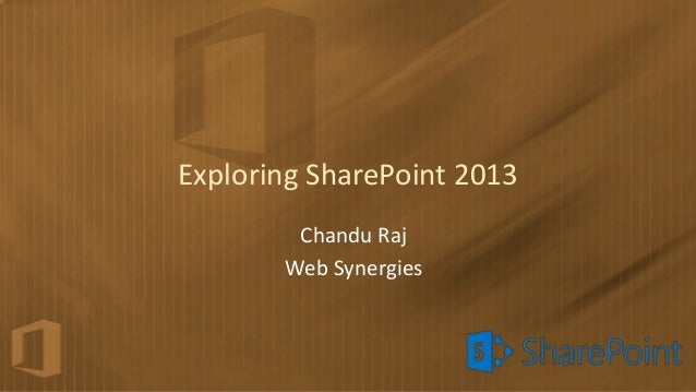 Exploring SharePoint 2013        Chandu Raj       Web Synergies