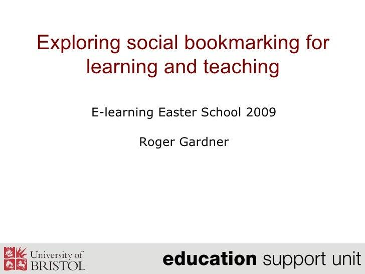 Exploring social bookmarking for learning and teaching E-learning Easter School 2009 Roger Gardner