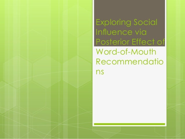 Exploring social influence via posterior effect of word of-mouth