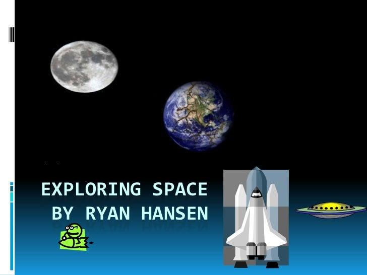 By Ryan HansenEXPLORING SPACE BY RYAN HANSEN
