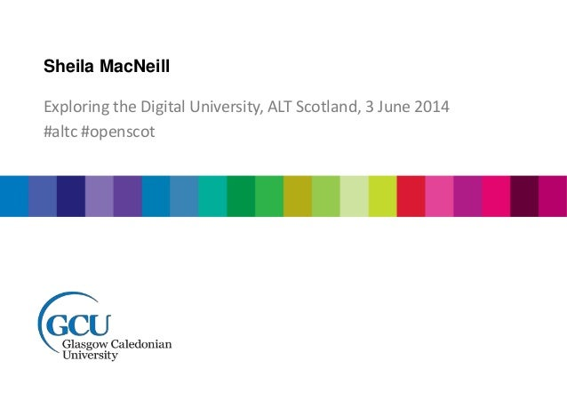 Sheila MacNeill Exploring the Digital University, ALT Scotland, 3 June 2014 #altc #openscot
