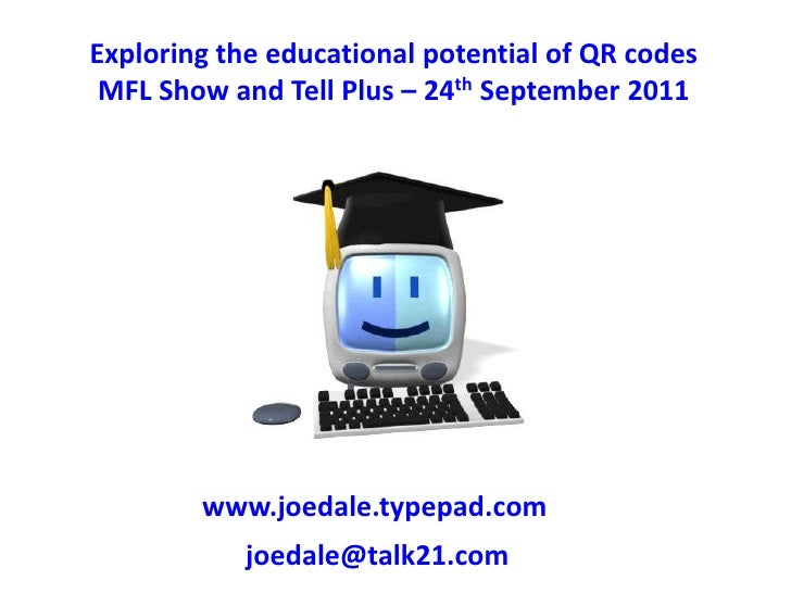 Exploring the educational potential of QR codes<br />MFL Show and Tell Plus – 24th September 2011<br />www.joedale.typepad...