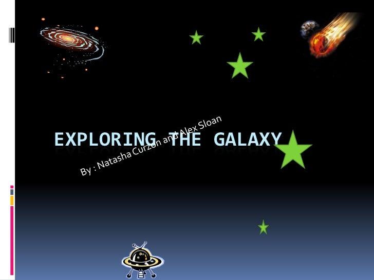 Exploring the galaxy natasha alex