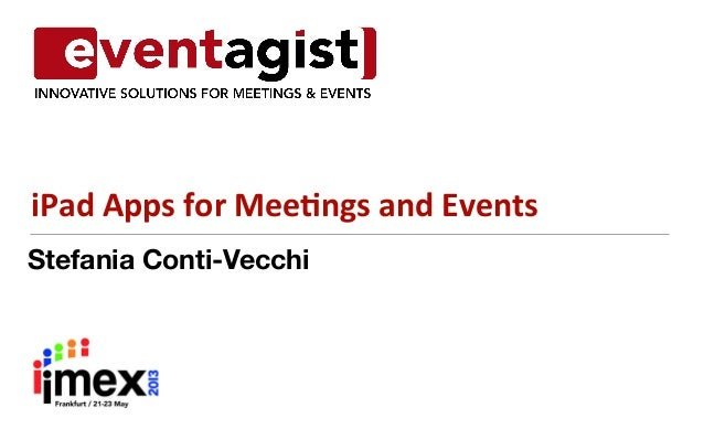 Stefania Conti-VecchiiPad	  Apps	  for	  Mee.ngs	  and	  Events
