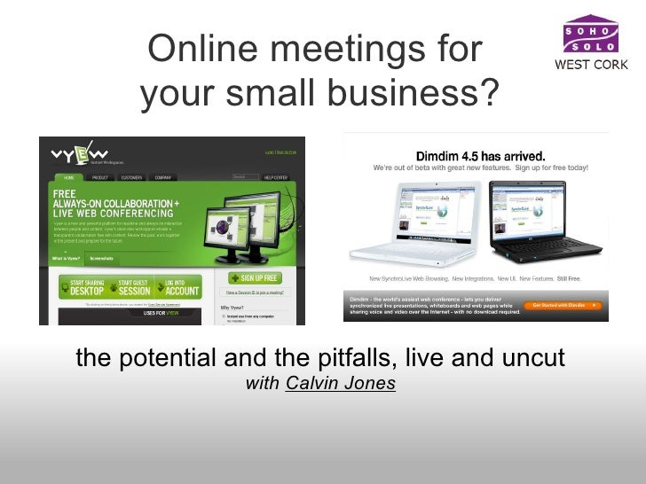 Online meetings for  your small business? the potential and the pitfalls, live and uncut with  Calvin Jones