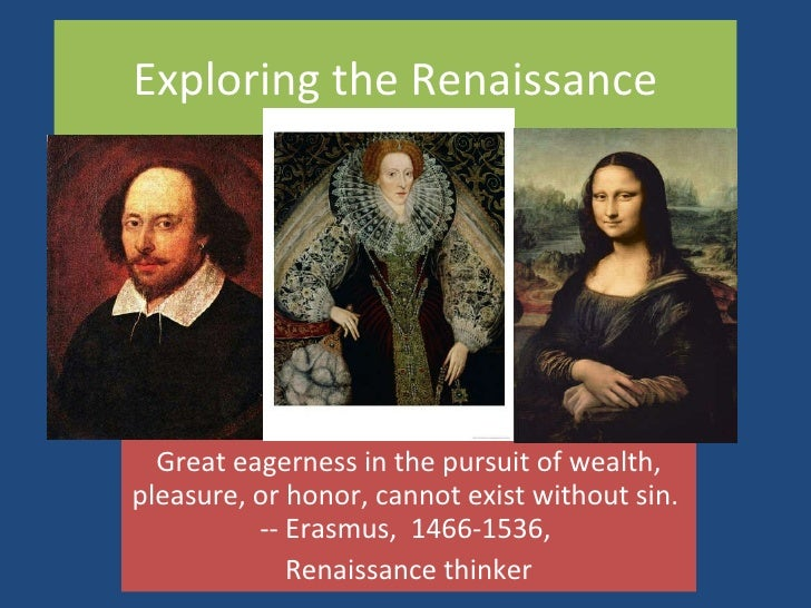 Exploring the Renaissance Great eagerness in the pursuit of wealth, pleasure, or honor, cannot exist without sin.  -- Eras...