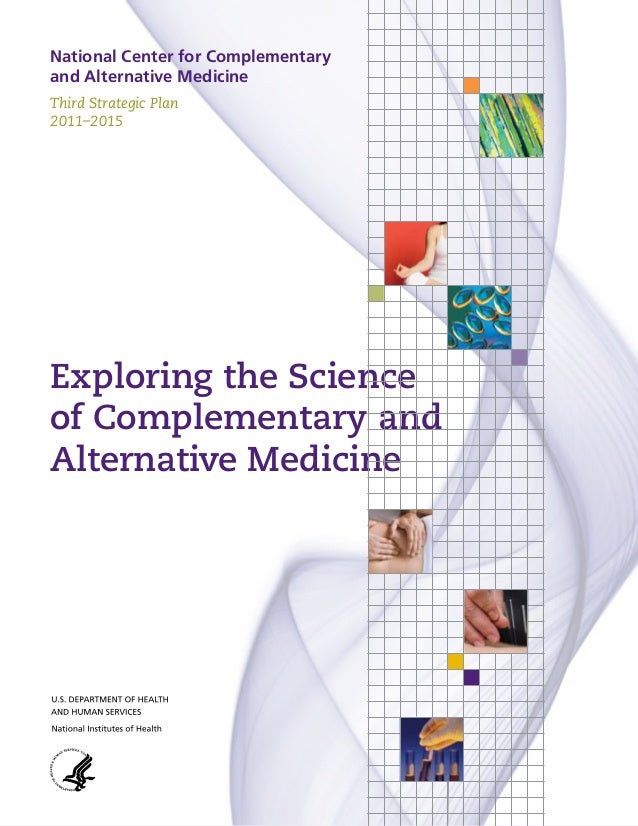 National Center for Complementary and Alternative Medicine Third Strategic Plan 2011–2015 Exploring the Science of Complem...