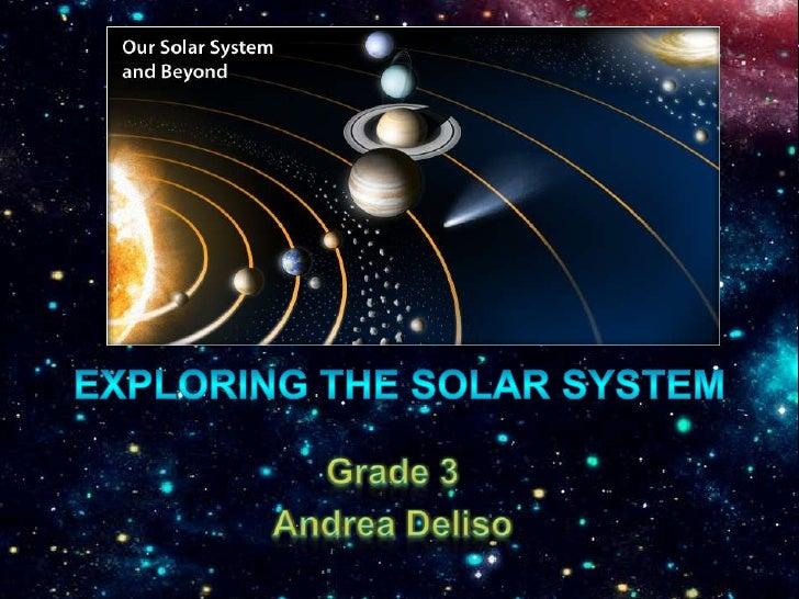 Exploring the solar system<br />Grade 3<br />Andrea Deliso<br />