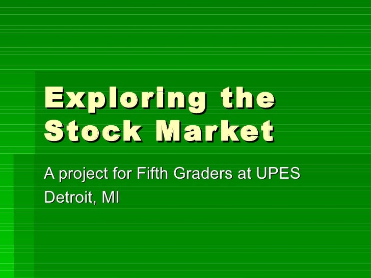 Exploring the Stock Market A project for Fifth Graders at UPES  Detroit, MI
