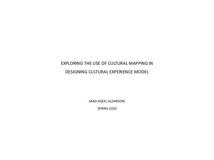 EXPLORING THE USE OF CULTURAL MAPPING IN DESIGNING CULTURAL EXPERIENCE MODEL            SAAD AQEEL ALZAROONI              ...