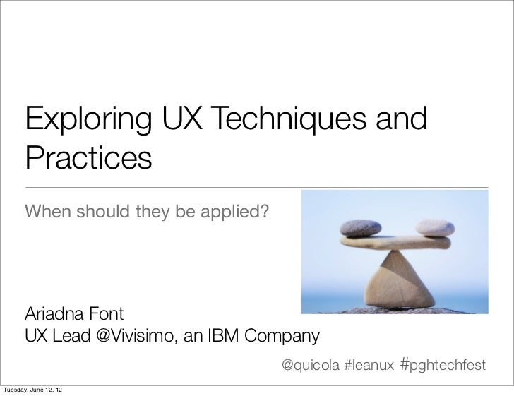 Exploring UX Techniques and       Practices       When should they be applied?       Ariadna Font       UX Lead @Vivisimo,...