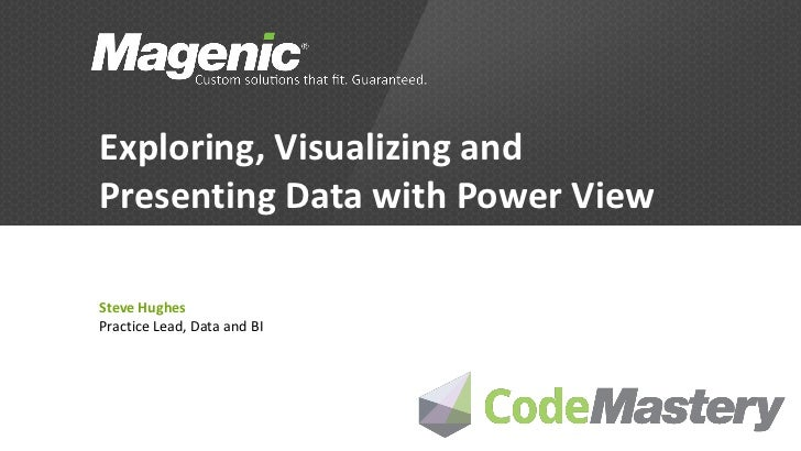 Exploring, Visualizing andPresenting Data with Power ViewSteve HughesPractice Lead, Data and BI