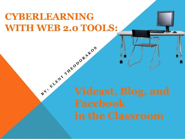 CYBERLEARNINGWITH WEB 2.0 TOOLS:Vidcast, Blog, andFacebookin the Classroom