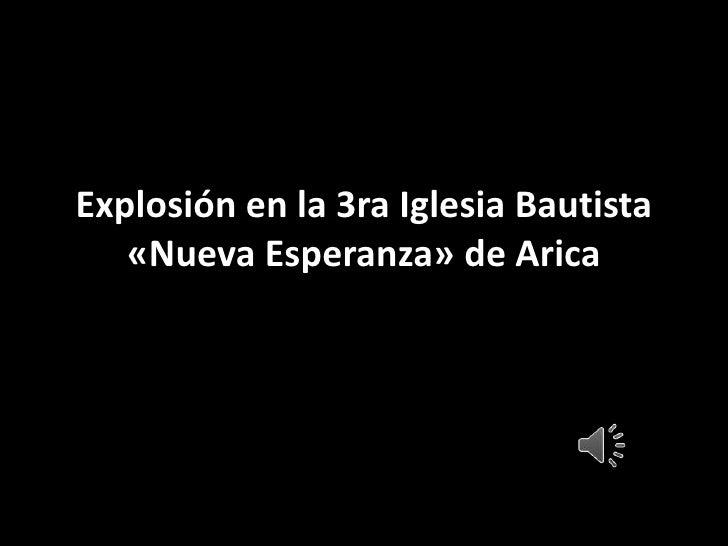 Explosión en la 3ra Iglesia Bautista «Nueva Esperanza» de Arica<br />