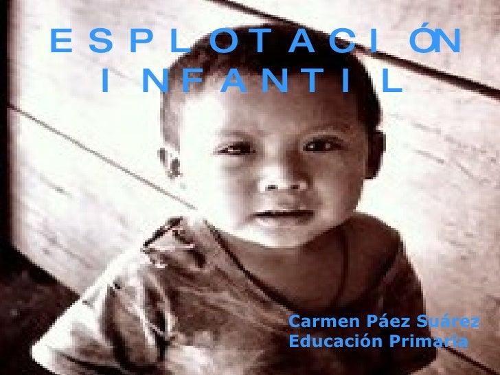 ESPLOTACIÓN INFANTIL Carmen Páez Suárez Educación Primaria
