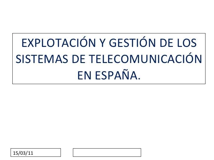 EXPLOTACIÓN Y GESTIÓN DE LOS SISTEMAS DE TELECOMUNICACIÓN EN ESPAÑA. 15/03/11