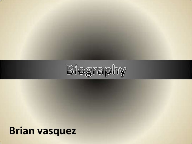 Biography<br />Brian vasquez<br />