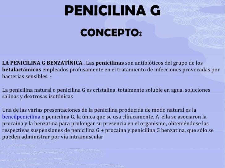 PENICILINA G CONCEPTO:  LA PENICILINA G BENZATÍNICA  . Las  penicilinas  son antibióticos del grupo de los  betalactámicos...