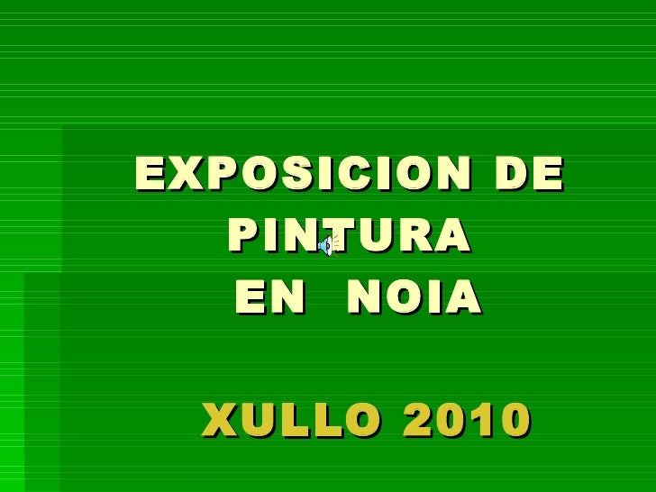EXPOSICION DE PINTURA  EN  NOIA     XULLO 2010