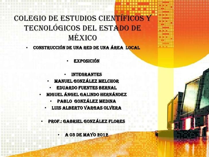 Colegio de estudios científicos y  tecnológicos del estado de             México  •   Construcción de una red de una área ...