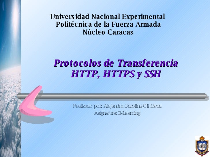 Protocolos de Transferencia HTTP, HTTPS y SSH Realizado por:  Alejandra Carolina Gil Meza Asignatura: E-Learning Universid...