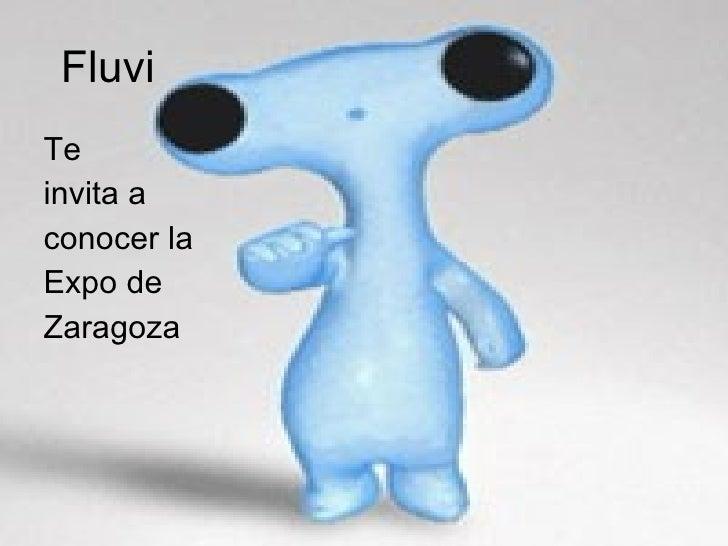 Fluvi  <ul><li>Te </li></ul><ul><li>invita a  </li></ul><ul><li>conocer la </li></ul><ul><li>Expo de </li></ul><ul><li>Zar...