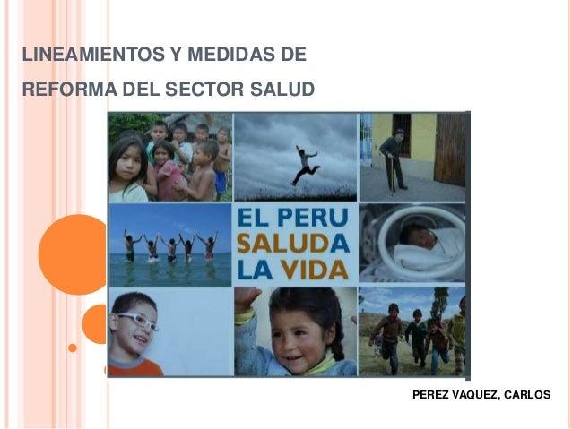 LINEAMIENTOS Y MEDIDAS DE  REFORMA DEL SECTOR SALUD  PEREZ VAQUEZ, CARLOS