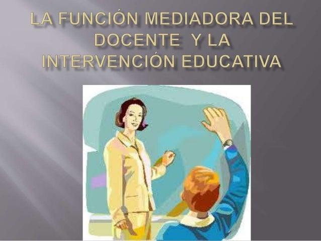  Esta etapa se da:  Desde diferentes perspectivas pedagógicas, al  docente se le han asignado diversos roles:   El de tr...