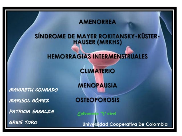 AMENORREA  SÍNDROME DE MAYER ROKITANSKY-KÜSTER- HAUSER (MRKHS)  HEMORRAGIAS INTERMENSTRUALES  CLIMATERIO  MENOPAUSIA  OSTE...