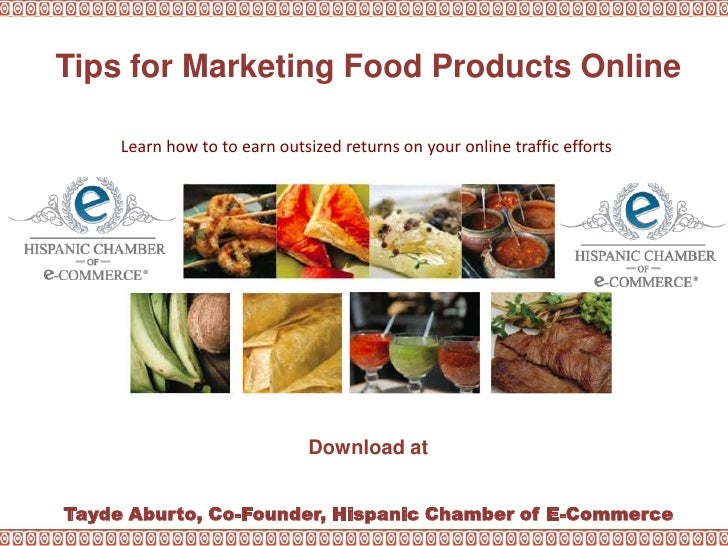 Tips for Marketing Food Products Online<br />Learn how to to earn outsized returns on your online traffic efforts<br />Dow...