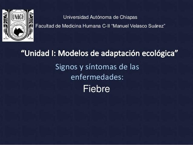 """Universidad Autónoma de ChiapasFacultad de Medicina Humana C-II """"Manuel Velasco Suárez""""        Signos y síntomas de las   ..."""